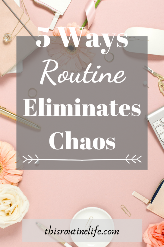 5 Ways Routine Eliminates Chaos