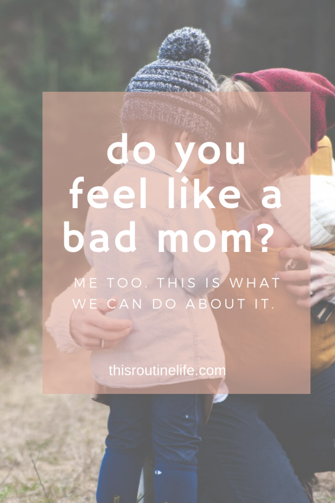 do you feel like a bad mom?