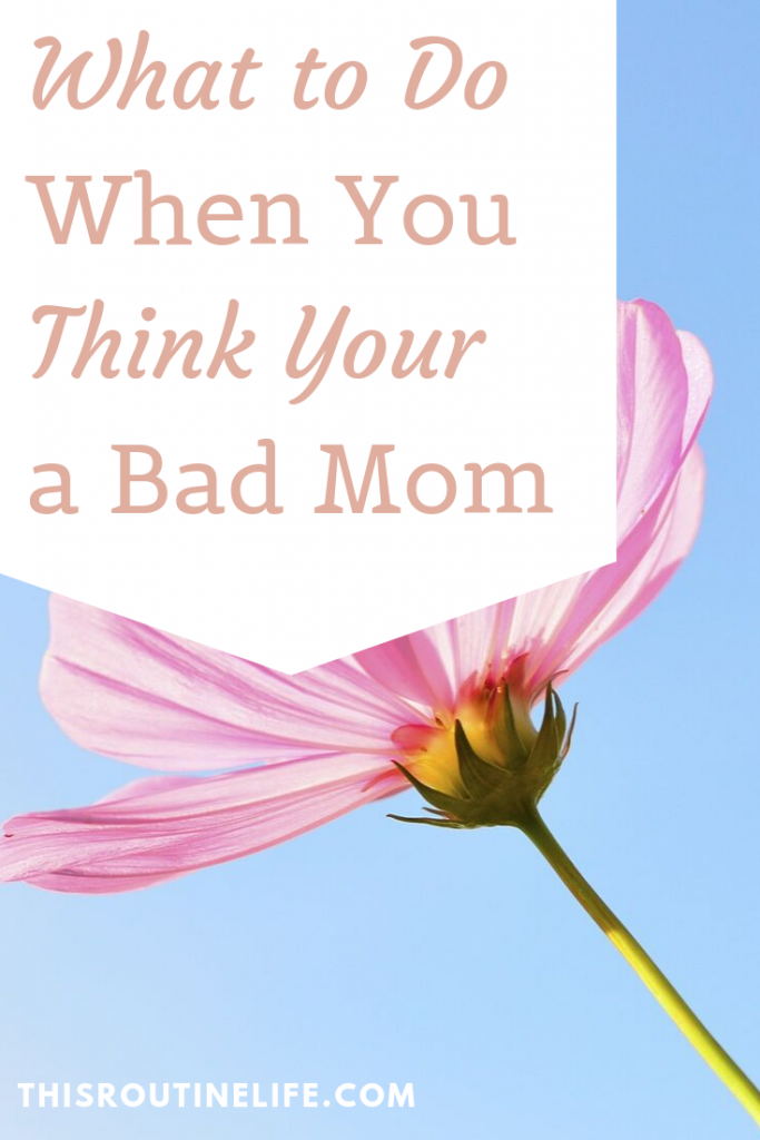 what to do when you think your a bad mom