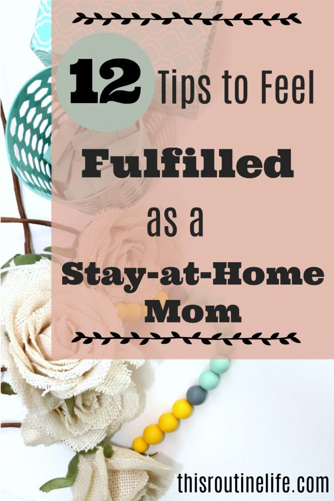 12 tips to feel fulfilled as a stay-at-home mom