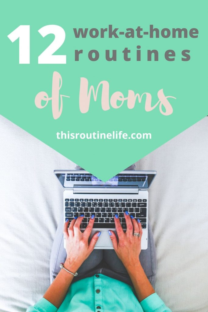 12 work-at-home routines of moms