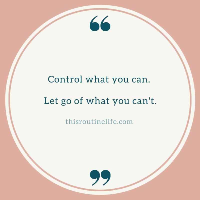 "A quote ""Control what you can. Let go of what you can't."""