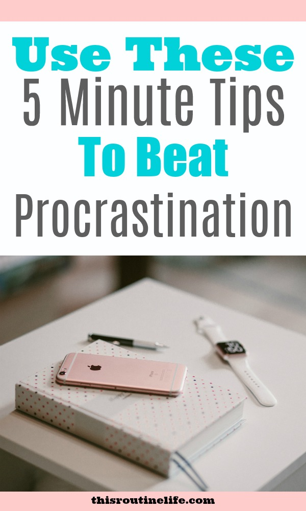 Use These 5 Minute Tips To Beat Procrastination