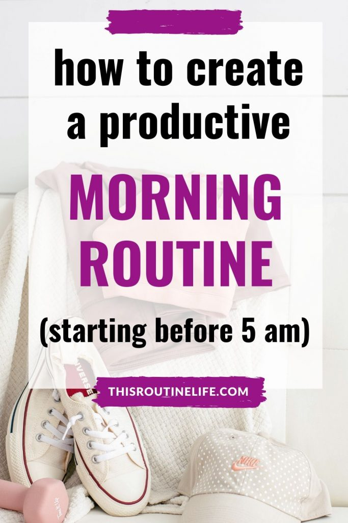 how to create a productive morning routine (starting before 5 am)