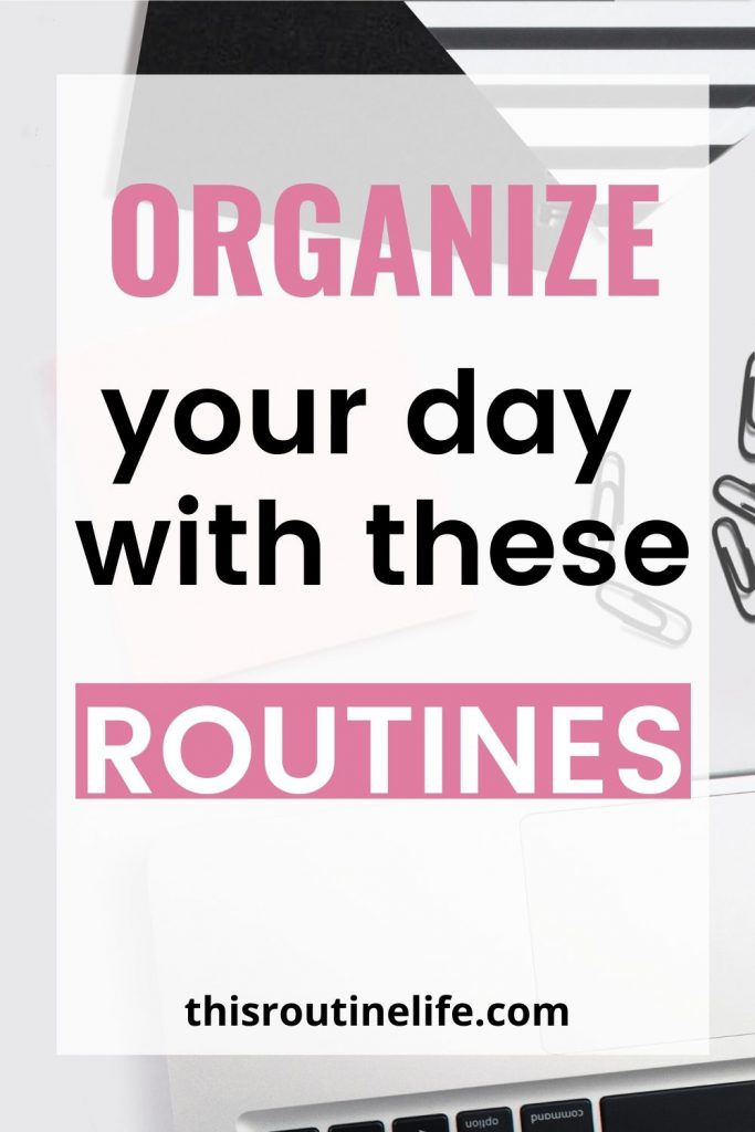 Organize Your Day With These Routines